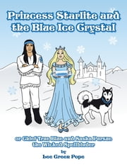 Princess Starlite and the Blue Ice Crystal - Chief True Blue and Sasha Pursue the Wicked Spellbinder ebook by Lee Green Pope