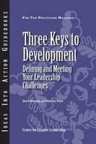 Three Keys to Development: Defining and Meeting Your Leadership Challenges ebook by Browning, Van Velsor