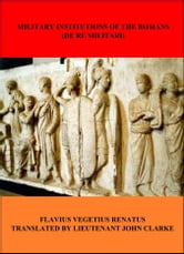 The Military Institutions of the Romans ebook by Flavius Vegetus Renatus