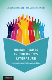 Human Rights in Childrens Literature: Imagination and the Narrative of Law ebook by Jonathan Todres,Sarah Higinbotham