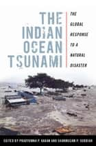 The Indian Ocean Tsunami - The Global Response to a Natural Disaster ebook by Pradyumna P. Karan, Shanmugam P. Subbiah
