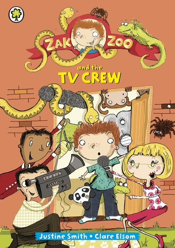 Zak Zoo and the TV Crew - Book 7 ebook by Justine Smith