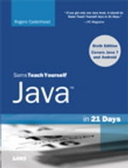 Sams Teach Yourself Java in 21 Days (Covering Java 7 and Android) ebook by Rogers Cadenhead