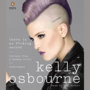 There Is No F*cking Secret - Letters From a Badass Bitch audiobook by Kelly Osbourne