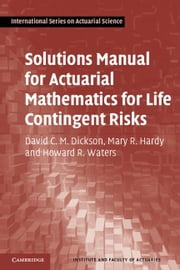 Solutions Manual for Actuarial Mathematics for Life Contingent Risks ebook by Dickson, David C. M.