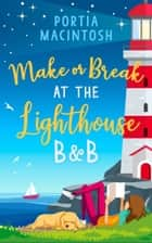 Make or Break at the Lighthouse B & B ebook by Portia MacIntosh