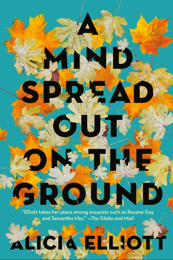 A Mind Spread Out on the Ground ebook by Alicia Elliott
