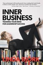Inner Business - Training Your Mind for Leadership Success ebook by Linda Björk