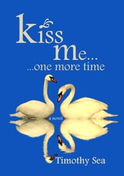 Kiss Me One More Time ebook by Timothy Sea