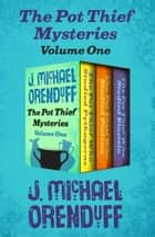 The Pot Thief Mysteries Volume One - The Pot Thief Who Studied Pythagoras, The Pot Thief Who Studied Ptolemy, and The Pot Thief Who Studied Einstein ebook door J. Michael Orenduff