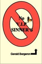 No V.I.P sinners ebook by Gerald Bergeron