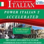 Power Italian 2 Accelerated - The Fastest and Easiest Way to Speak Intermediate Italian with Native Speakers! audiobook by Mark Frobose