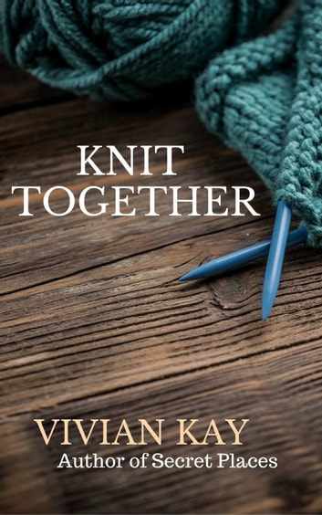 Knit Together ebook by Vivian Kay