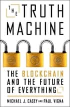 The Truth Machine - The Blockchain and the Future of Everything ebook by Paul Vigna, Michael J. Casey