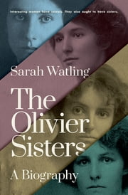 The Olivier Sisters - A Biography ebook by Sarah Watling
