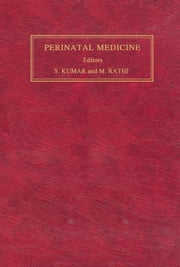 Perinatal Medicine: Clinical and Biochemical Aspects of the Evaluation, Diagnosis and Management of the Fetus and Newborn ebook by Kumar, Sudhir