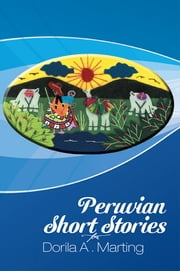 Peruvian Short Stories ebook by Dorila A . Marting