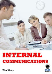 Internal Communications ebook by Tim Wray