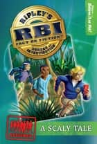 Ripley's RBI 01: Scaly Tale ebook by Ripley's Believe It Or Not!
