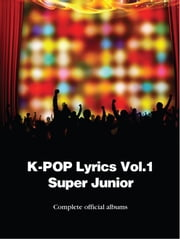 K-Pop Lyrics Vol.1 - Super Junior ebook by Sangoh Bae,Crystal Chi