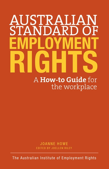 The Australian Standard of Employment Rights - A How-To-Guide for the Workplace ebook by Joanna Howe