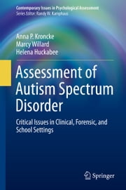 Assessment of Autism Spectrum Disorder - Critical Issues in Clinical, Forensic and School Settings ebook by Marcy Willard,Helena Huckabee,Anna P Kroncke