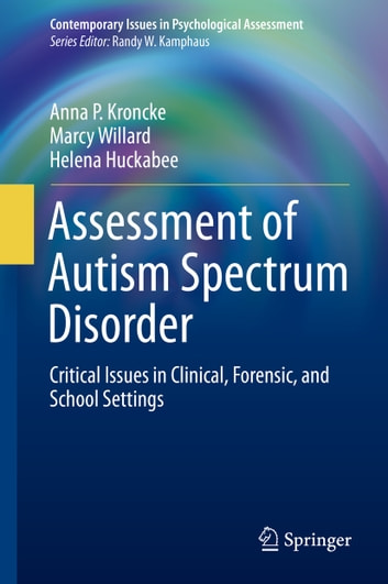 Assessment of Autism Spectrum Disorder - Critical Issues in Clinical, Forensic and School Settings ebook by Marcy Willard,Helena Huckabee,Anna P. Kroncke