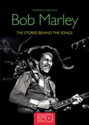 Bob Marley - The Stories Behind the Songs ebook by Maureen Sheridan