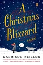 A Christmas Blizzard - A Novel eBook by Garrison Keillor