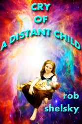 Cry Of A Distant Child ebook by Rob Shelsky