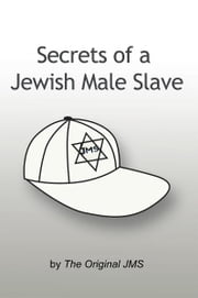 Secrets of a Jewish Male Slave ebook by The Original JMS