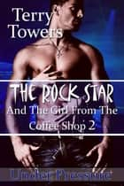 The Rock Star and the Girl From the Coffee Shop 2 ebook by Terry Towers