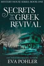 Secrets of the Greek Revival (Mystery House #1) ebook by Eva Pohler