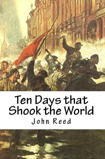 Ten Days That Shook The World Ebook By John Reed 1230000262983