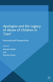 Apologies and the Legacy of Abuse of Children in 'Care' - International Perspectives ebook by