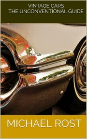 Vintage Cars: The Unconventional Guide ebook by Michael Rost