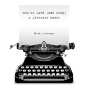 How to Land (and Keep) a Literary Agent - (Includes How to Write a Great Query Letter) ebook by Noah Lukeman