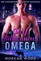 The Wolf Billionaire's Omega ebook by Morgan Wood
