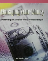 Managing Your Money: Understanding Math Operations Involving Decimals and Integers ebook by Linde, Barbara
