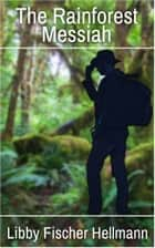 The Rainforest Messiah - A Short Story ebook by Libby Fischer Hellmann
