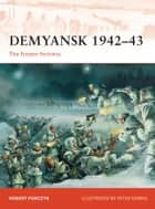 Demyansk 1942–43 - The frozen fortress ebook by Robert Forczyk, Peter Dennis