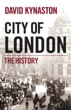 City of London - The History ebook by David Kynaston