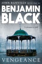 Vengeance - Quirke Mysteries Book 5 ebook by Benjamin Black