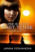 Love Is Never Past Tense - Box Set (Book 1 - 3 ) ebook by Janna Yeshanova MA, MEd, PCC