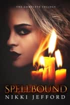 Spellbound Trilogy Box Set ebook by Nikki Jefford