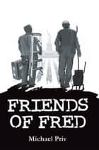 Friends Of Fred ebook by Michael Priv