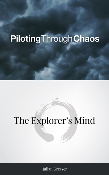 Piloting Through Chaos — The Explorer's Mind ebook by Julian Gresser