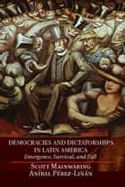 Democracies and Dictatorships in Latin America ebook by Scott Mainwaring,Aníbal Pérez-Liñán
