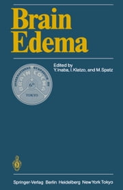 Brain Edema - Proceedings of the Sixth International Symposium, November 7–10, 1984 in Tokyo ebook by Yutaka Inaba,Igor Klatzo,Maria Spatz