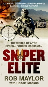 Sniper Elite - The World of a Top Special Forces Marksman ebook by Rob Maylor,Robert Macklin